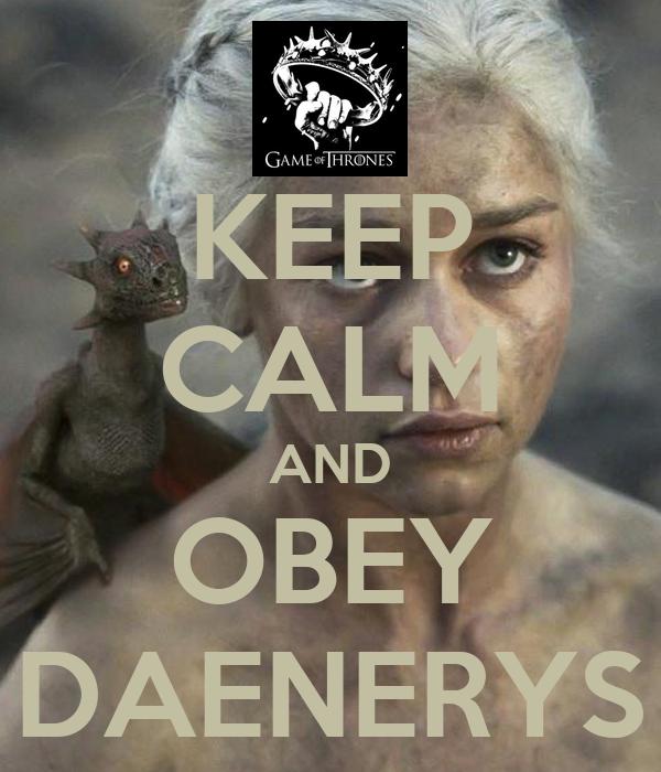 KEEP CALM AND OBEY DAENERYS