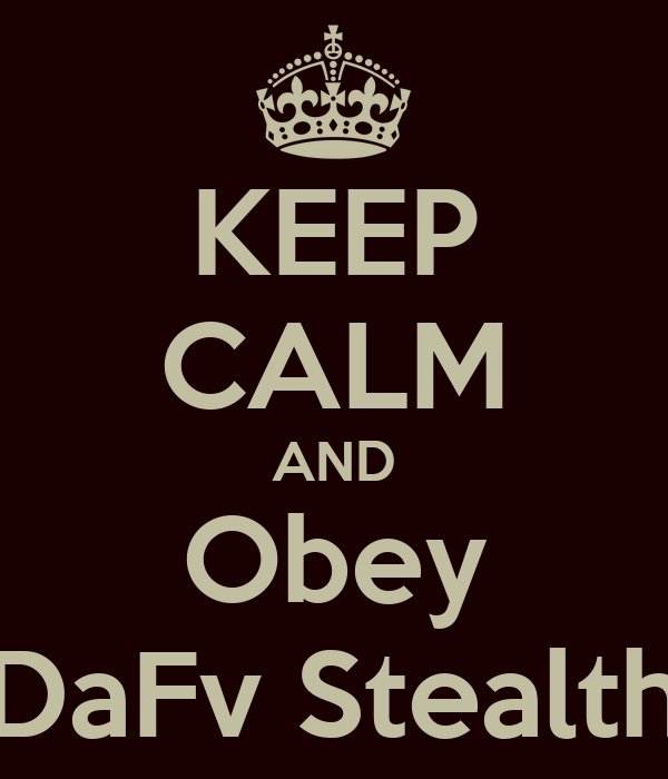 KEEP CALM AND Obey DaFv Stealth