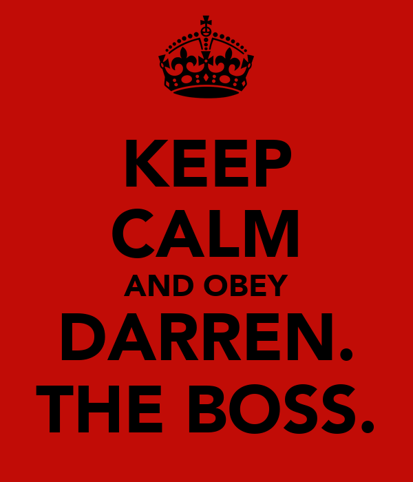 KEEP CALM AND OBEY DARREN. THE BOSS.