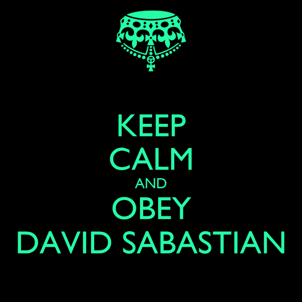 KEEP CALM AND OBEY DAVID SABASTIAN