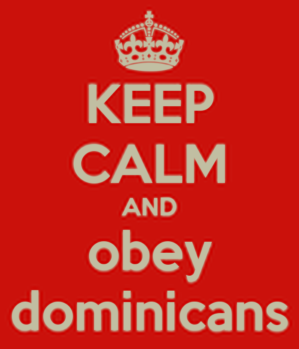KEEP CALM AND obey dominicans