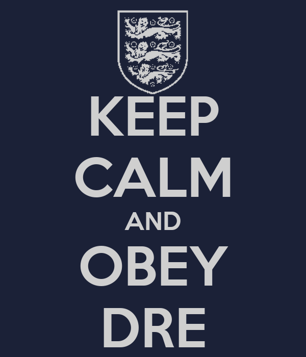 KEEP CALM AND OBEY DRE