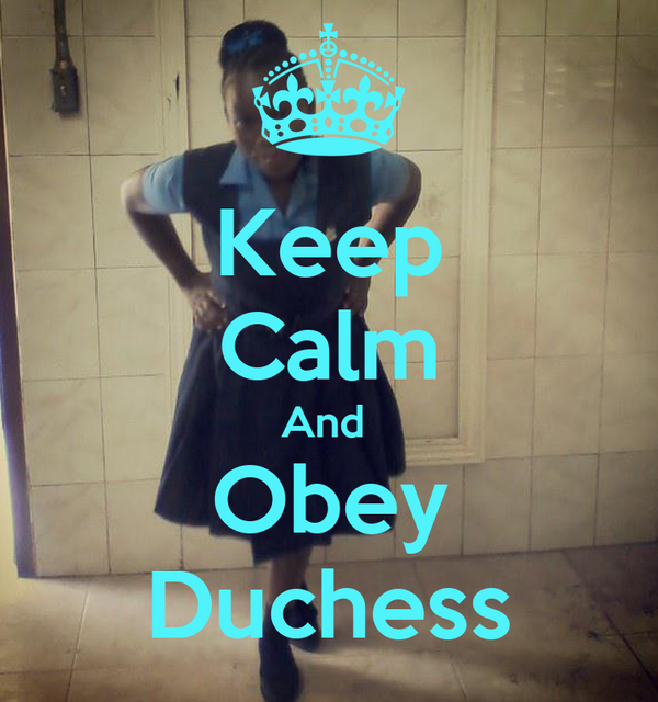 Keep Calm And  Obey Duchess
