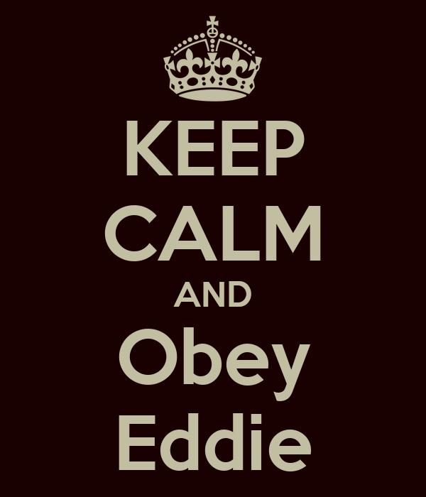 KEEP CALM AND Obey Eddie