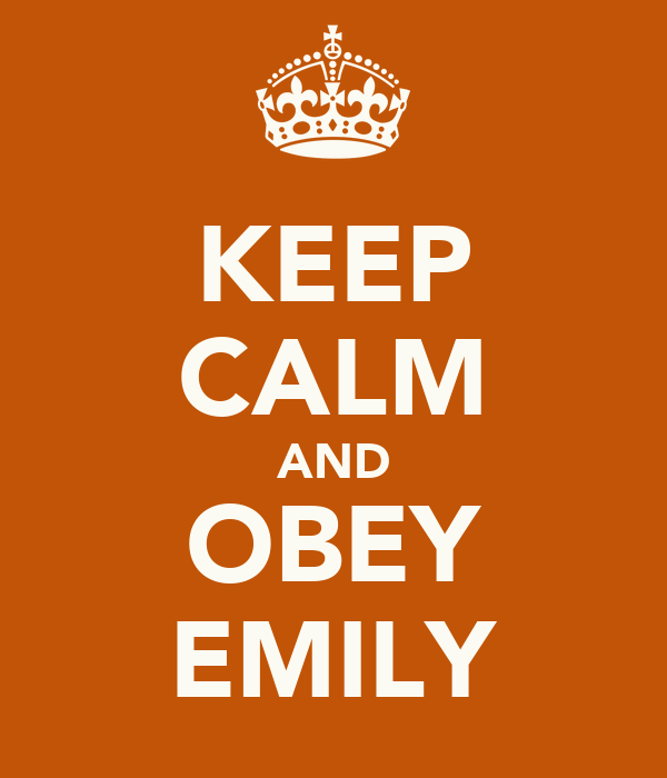 KEEP CALM AND OBEY EMILY