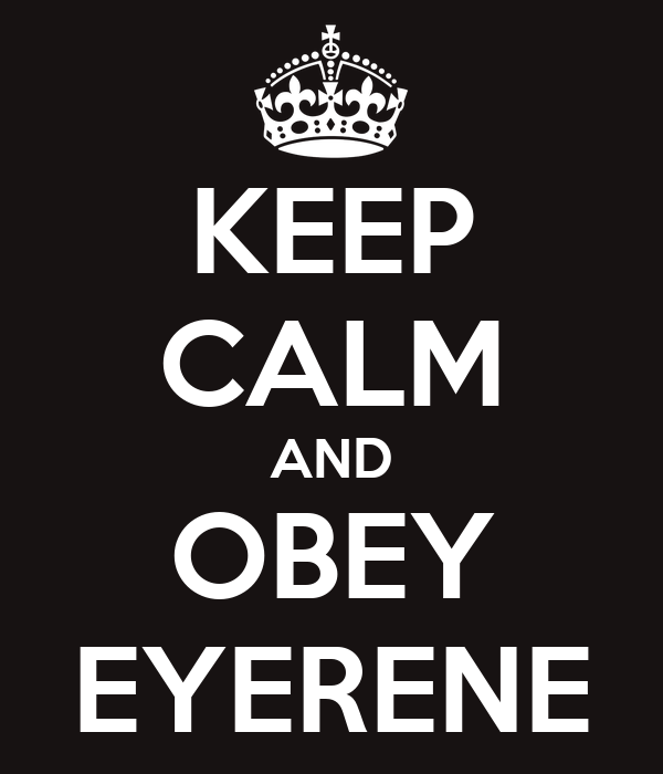 KEEP CALM AND OBEY EYERENE