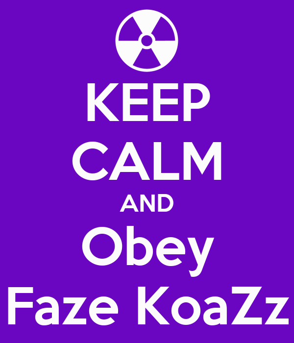 KEEP CALM AND Obey Faze KoaZz