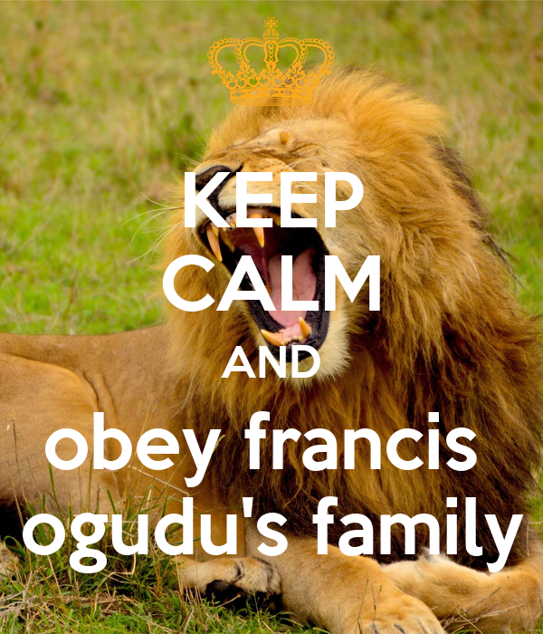 KEEP CALM AND obey francis  ogudu's family