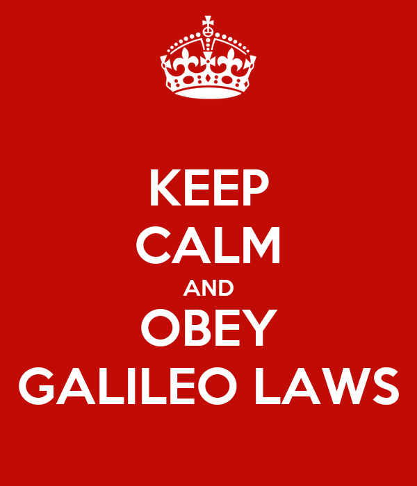 KEEP CALM AND OBEY GALILEO LAWS