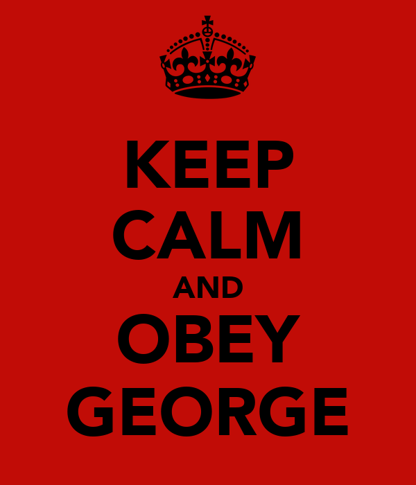 KEEP CALM AND OBEY GEORGE