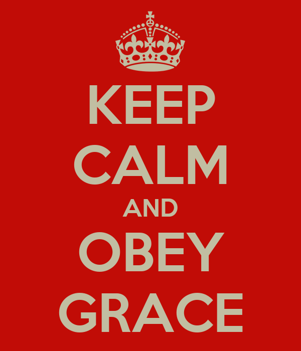 KEEP CALM AND OBEY GRACE