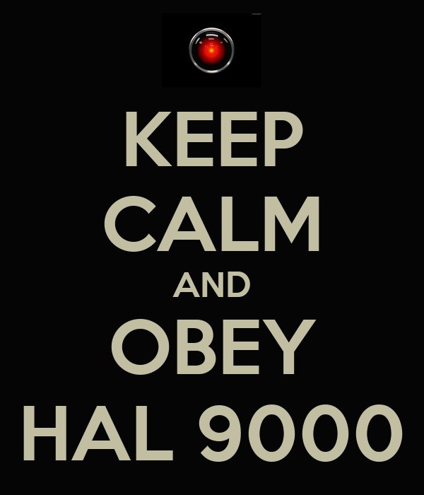 KEEP CALM AND OBEY HAL 9000
