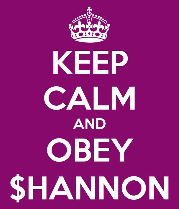KEEP CALM AND OBEY $HANNON