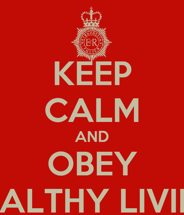 KEEP CALM AND OBEY HEALTHY LIVING