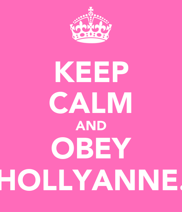 KEEP CALM AND OBEY HOLLYANNE.