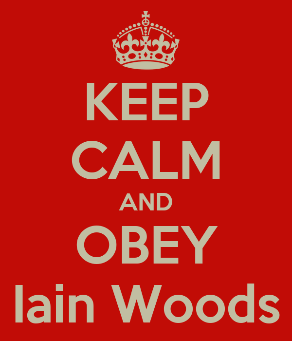 KEEP CALM AND OBEY Iain Woods