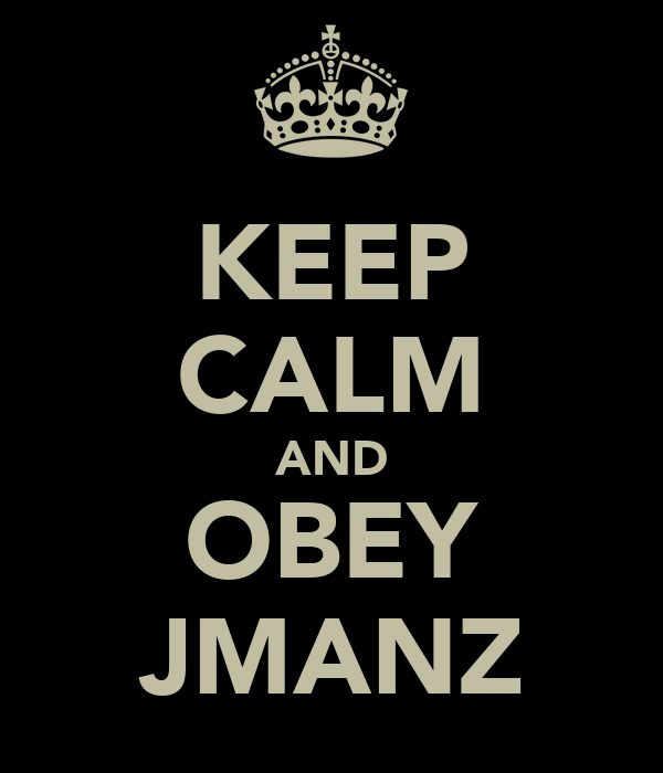 KEEP CALM AND OBEY JMANZ