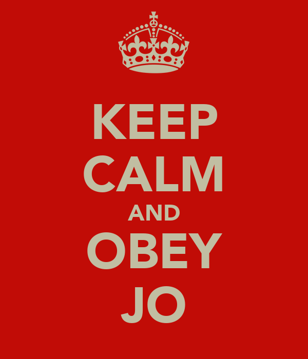 KEEP CALM AND OBEY JO