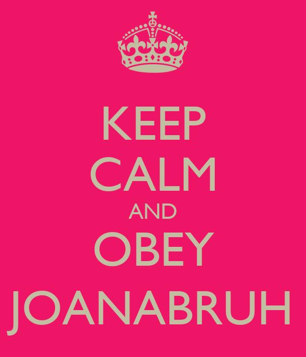 KEEP CALM AND OBEY JOANABRUH