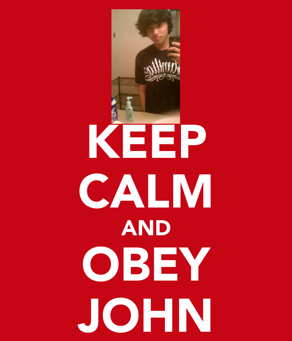 KEEP CALM AND OBEY JOHN