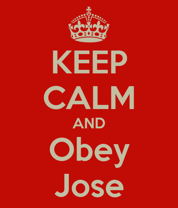KEEP CALM AND Obey Jose