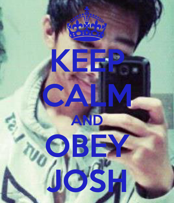 KEEP CALM AND OBEY JOSH
