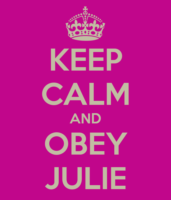 KEEP CALM AND OBEY JULIE