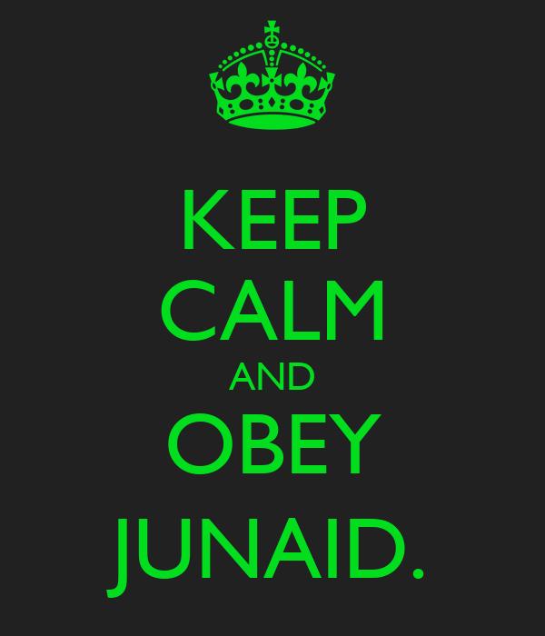 KEEP CALM AND OBEY JUNAID.
