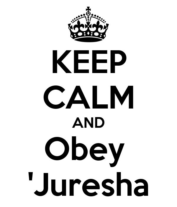 KEEP CALM AND Obey  'Juresha