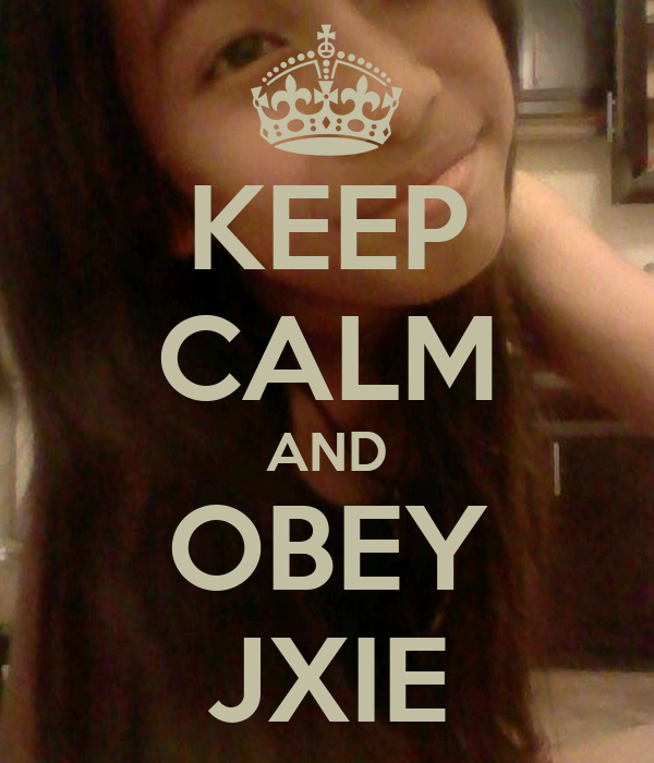 KEEP CALM AND OBEY JXIE