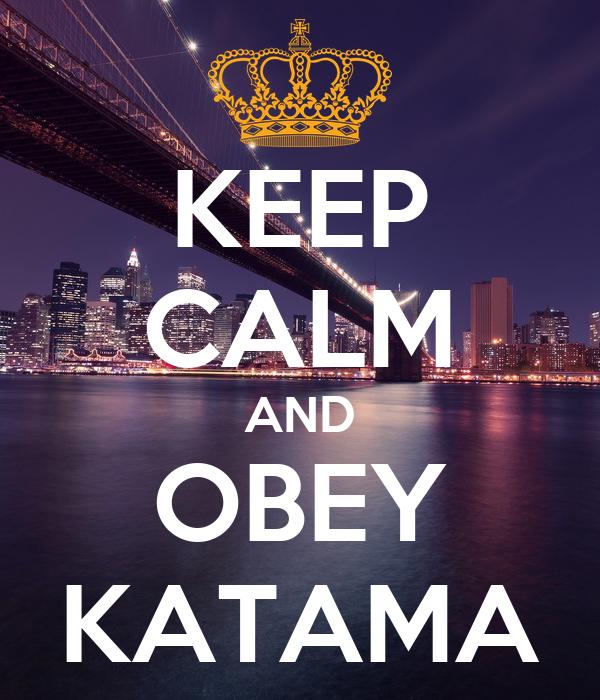 KEEP CALM AND OBEY KATAMA