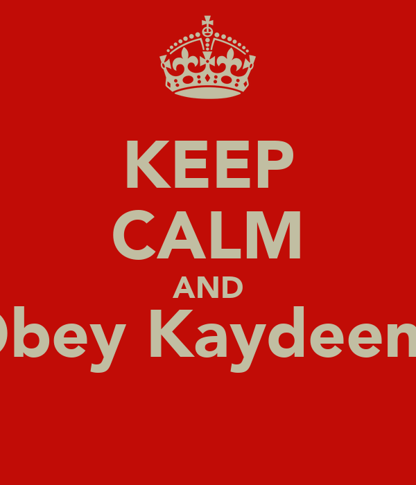 KEEP CALM AND  Obey Kaydeen :)