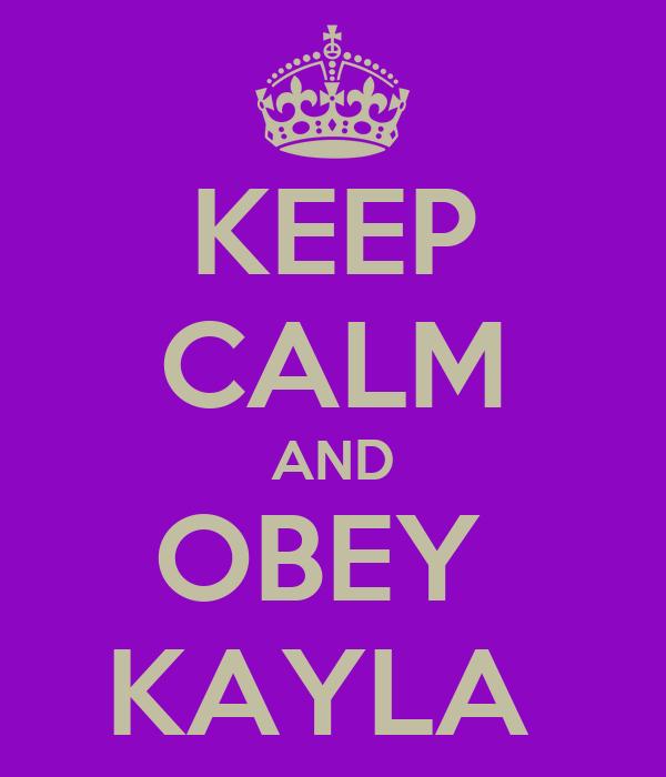KEEP CALM AND OBEY  KAYLA