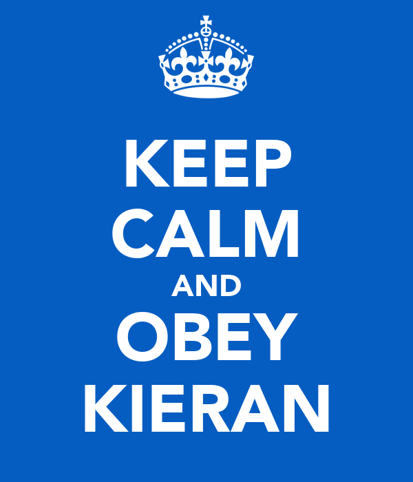 KEEP CALM AND OBEY KIERAN