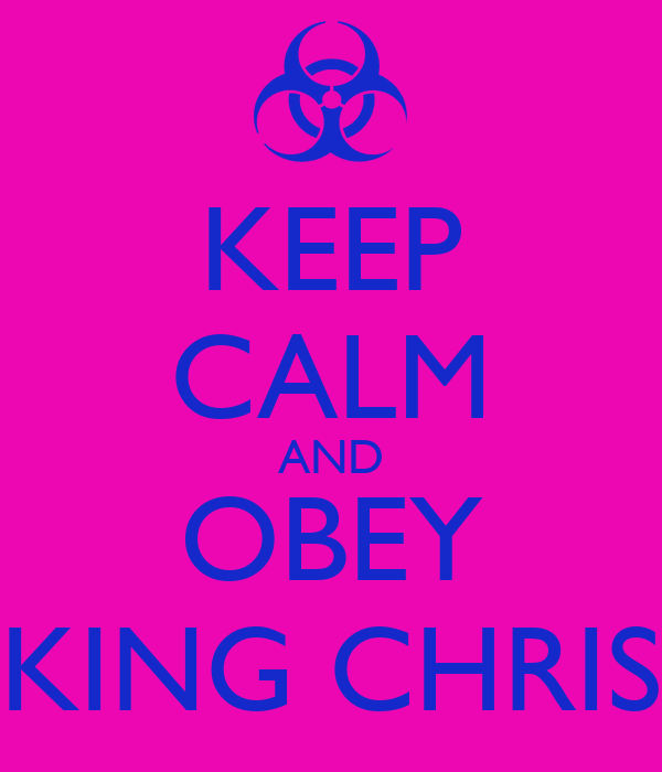 KEEP CALM AND OBEY KING CHRIS