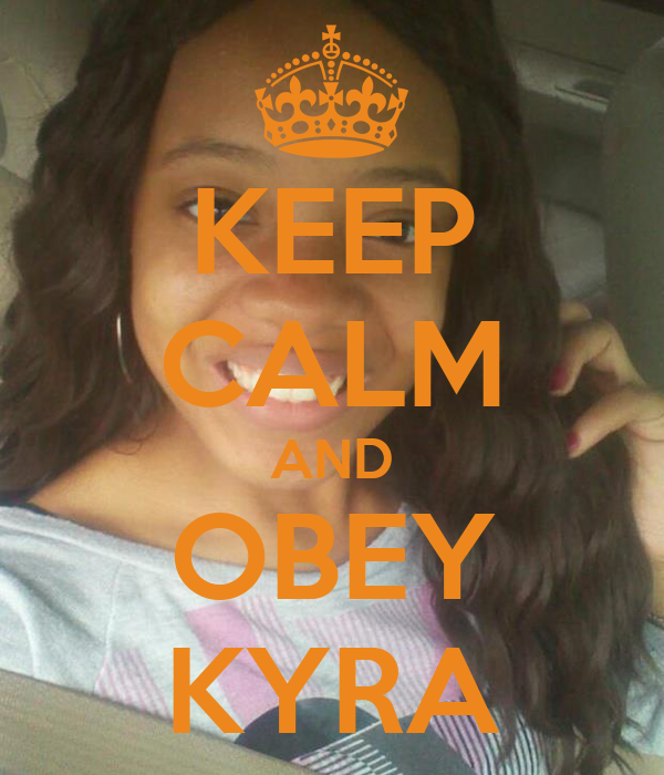KEEP CALM AND OBEY KYRA