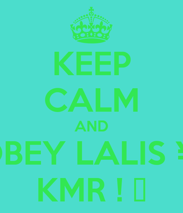 KEEP CALM AND OBEY LALIS ¥  KMR ! ❤