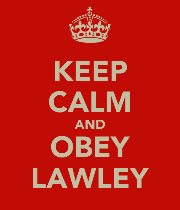 KEEP CALM AND OBEY LAWLEY