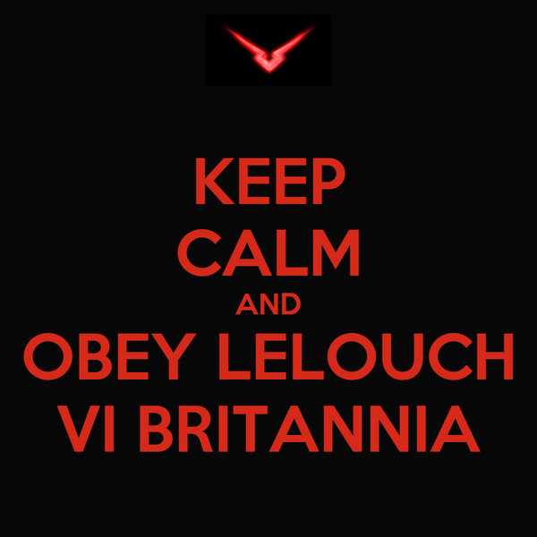 KEEP CALM AND OBEY LELOUCH VI BRITANNIA