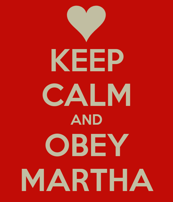 KEEP CALM AND OBEY MARTHA