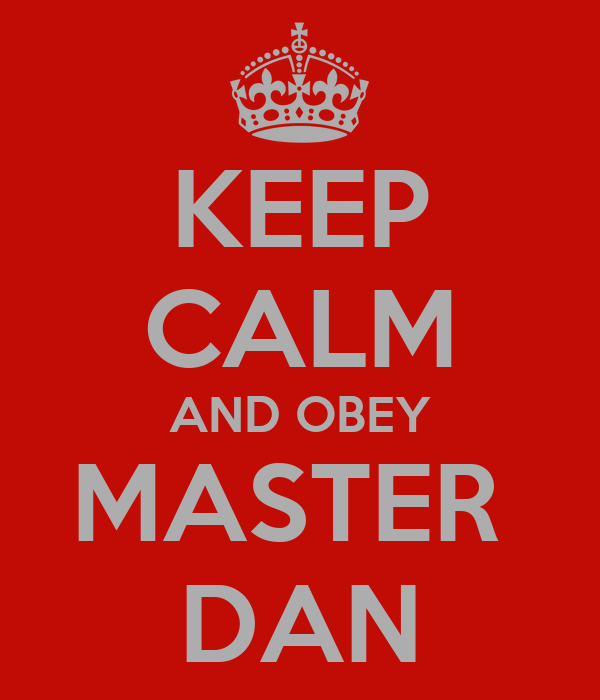 KEEP CALM AND OBEY MASTER  DAN