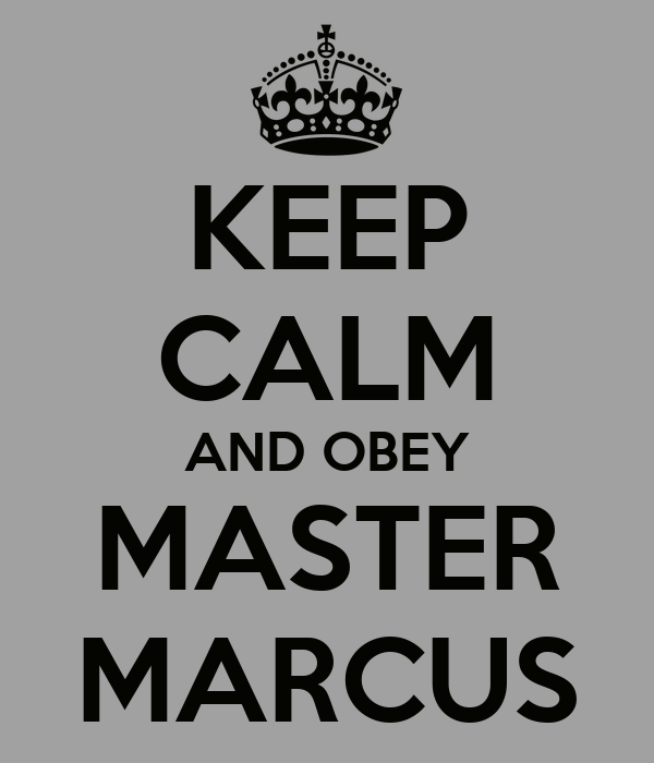 KEEP CALM AND OBEY MASTER MARCUS