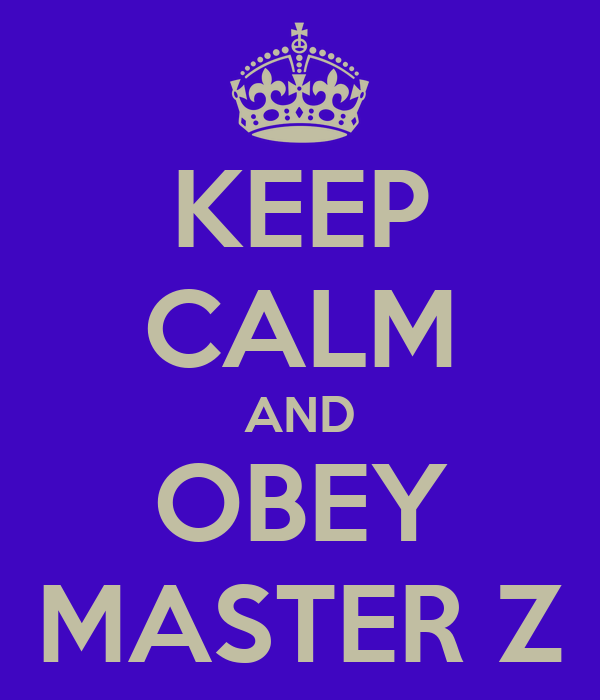 KEEP CALM AND OBEY MASTER Z