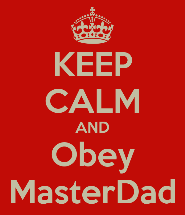 KEEP CALM AND Obey MasterDad