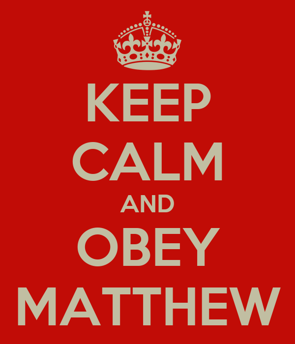 KEEP CALM AND OBEY MATTHEW