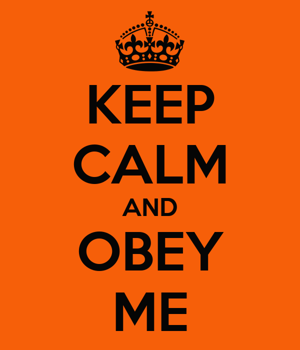 KEEP CALM AND OBEY ME