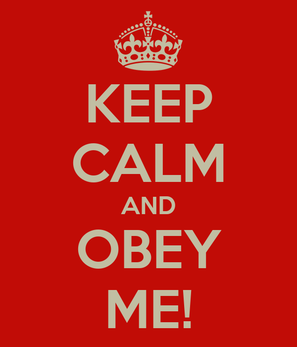 KEEP CALM AND OBEY ME!