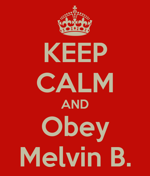 KEEP CALM AND Obey Melvin B.