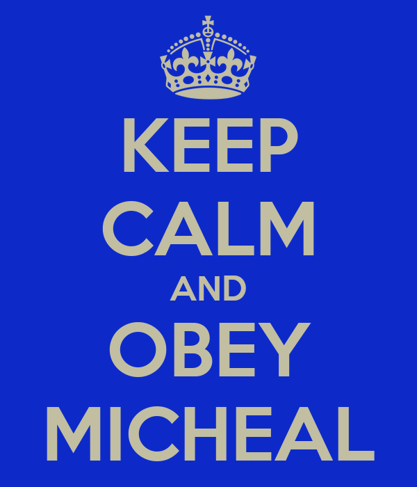 KEEP CALM AND OBEY MICHEAL