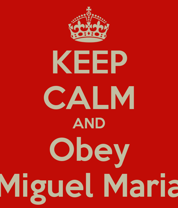 KEEP CALM AND Obey Miguel Maria